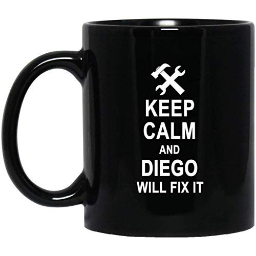 Name Gifts For Diego - Keep Calm And Diego Will Fix It Coffee Mug For Men Women - Christmas Gag Gift Tea Cup Mugs Black Ceramic 11 Oz