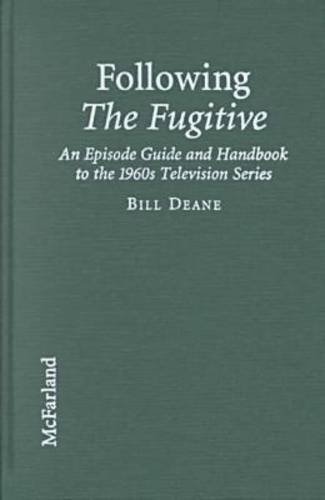 Following the Fugitive: An Episode Guide and Handbook to the 1960s Television Series by Brand: McFarland Company