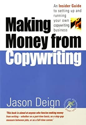 Making Money From Copywriting: An insider guide to setting up and running your own copywriting business by Jason Deign (1-Jun-2003) Paperback