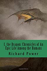 I, the Dragon: Chronicles of An Epic Life Among the Humans Paperback