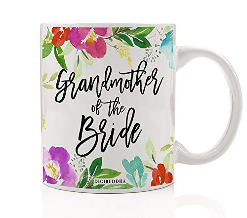 Grandmother of the Bride Coffee Mug Gift Idea Bridal Shower Wedding Present from Granddaughter Grandchild for Grandmom Granny Mom-Mom Family Pretty Floral 11oz Ceramic Tea Cup by Digibuddha DM0468