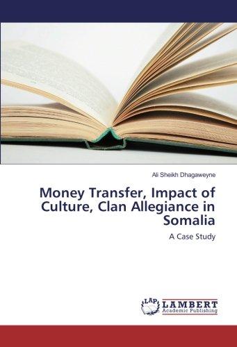 Money Transfer, Impact of Culture, Clan Allegiance in Somalia: A Case Study PDF