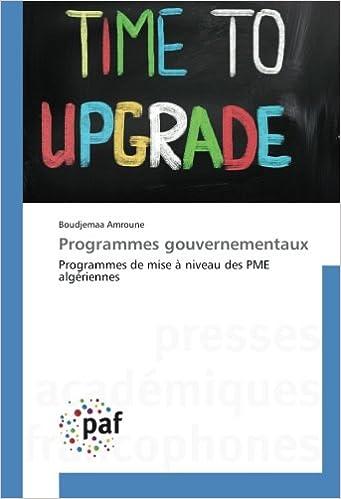 Lire Programmes gouvernementaux: Programmes de mise à niveau des PME algériennes pdf epub