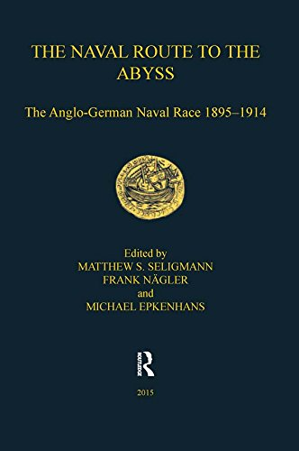 The Naval Route to the Abyss: The Anglo-German Naval Race 1895-1914 (Navy Records Society Publications Book 161)