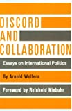 Discord and Collaboration : Essays on International Politics, Wolfers, Arnold, 0801806917