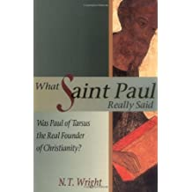 What Saint Paul Really Said: Was Paul of Tarsus the Real Founder of Christianity? by N. T. Wright (1997-06-03)