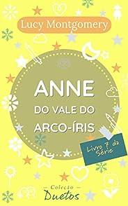 Anne do Vale do Arco Íris (Coleção Duetos): Livro 7 da série Anne de Green Gables