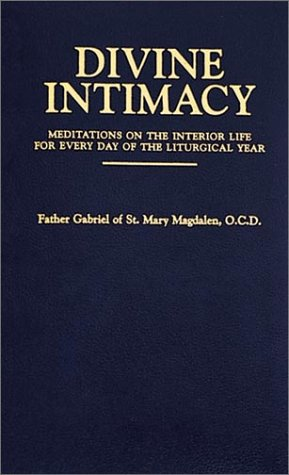 Divine Intimacy: Meditations on the Interior Life for Every Day of the Liturgical Year (Read Bible And Catechism In A Year)
