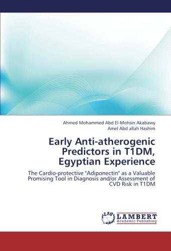Early Anti Atherogenic Predictors In T1dm  Egyptian Experience  The Cardio Protective  Adiponectin  As A Valuable Promising Tool In Diagnosis And Or Assessment Of Cvd Risk In T1dm
