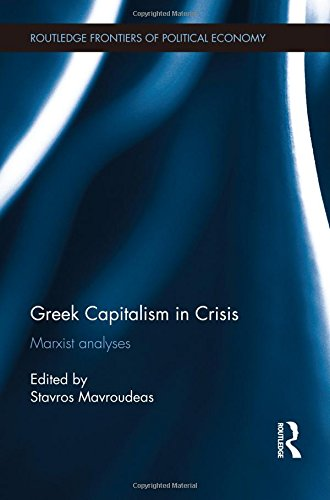 Greek Capitalism in Crisis: Marxist Analyses (Routledge Frontiers of Political Economy)