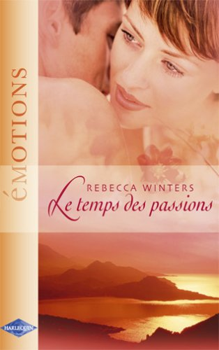 Le temps des passions - Rebecca Winters