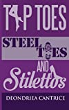 Tiptoes, Steel-Toes and Stilettoes, Deondriea Cantrice, 0982768095