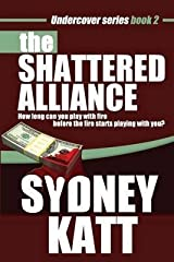 [The Shattered Alliance (Undercover Series Book 2)] [Author: Katt, Sydney] [May, 2013] Paperback