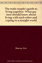 The male couple's guide to living together: What gay men should know about living with each other and coping in a straight world