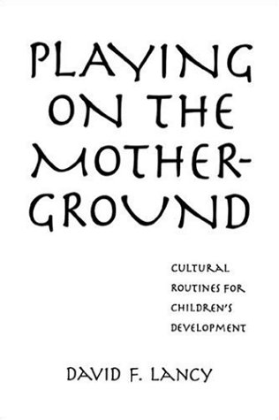 Search : Playing on the Mother-Ground: Cultural Routines for Children's Development (Culture and Human Development)