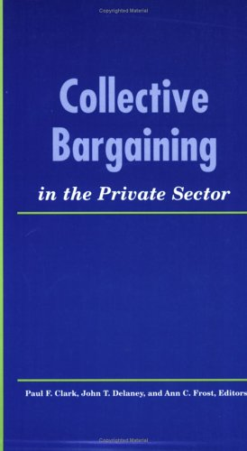 Collective Bargaining in the Private Sector (LERA Research Volumes)