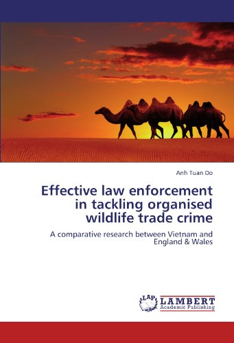 Effective law enforcement in tackling organised wildlife trade crime: A comparative research between Vietnam and England & Wales by LAP LAMBERT Academic Publishing