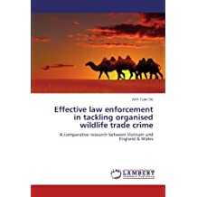 Effective law enforcement in tackling organised wildlife trade crime: A comparative research between Vietnam and England & Wales
