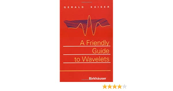 a friendly guide to wavelets gerald kaiser 9780817637118 books rh amazon ca kaiser a friendly guide to wavelets Wavelet Transform