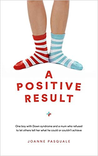 A Positive Result One boy with Down syndrome and a mum who refused to let others tell her what he could or couldnt achieve