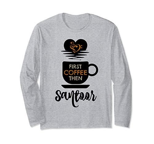 First Coffee Then Santoor Indian Music Lover Santoorist Unisex Long Sleeve T-Shirt