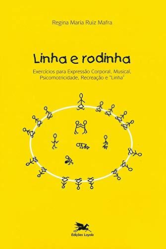 Linha e rodinha - Exercícios para expressão corporal, musical, psicomotricidade, recreação e linha