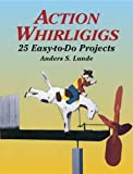 Action Whirligigs: 25 Easy to Do Projects