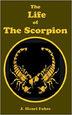 The Life of the Scorpion: Amazon co uk: Jean-Henri Fabre