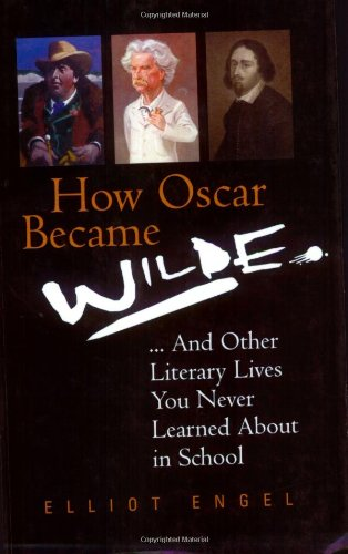 How Oscar Became Wilde?: And Other Literary Lives You Never Learned About at School