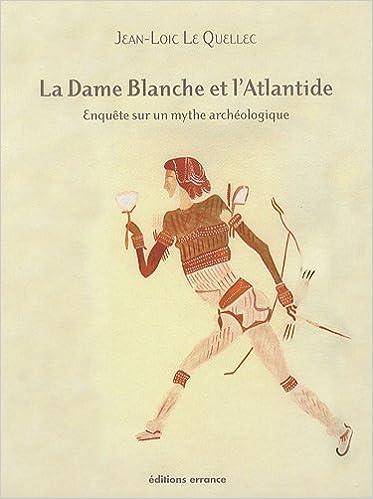 Read Online La Dame Blanche et l'Atlantide : Ophir et le Grand Zimbabwe - Enquête sur un mythe archéologique pdf epub