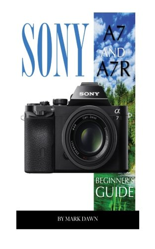 Sony A7 and A7R: Beginner's Guide Pdf