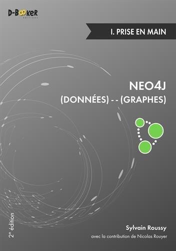 Neo4j : Des données et des graphes - I. Prise en main (2e édition) Broché – 10 février 2016 Sylvain Roussy Nicolas Rouyer Editions D-BookeR 282270418X