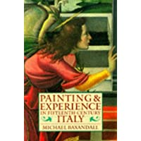 Painting and Experience in Fifteenth-Century Italy: A Primer in the Social History of Pictorial Style (Oxford Paperbacks)
