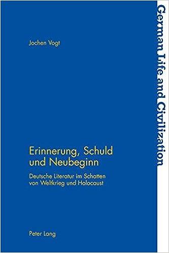 Erinnerung, Schuld Und Neubeginn: Deutsche Literatur Im Schatten Von Weltkrieg Und Holocaust (German Life and Civilization)
