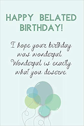Buy Happy Belated Birthday Happy Late Birthday Wishes Gift Blank Lined Journal Messages Greetings Presents Cards Book Online At Low Prices In India Happy Belated Birthday Happy Late Birthday Wishes Gift