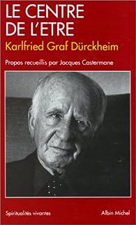 Le Centre de l'être par Karlfried Graf Dürckheim