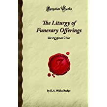 The Liturgy of Funerary Offerings: The Egyptian Texts (Forgotten Books)