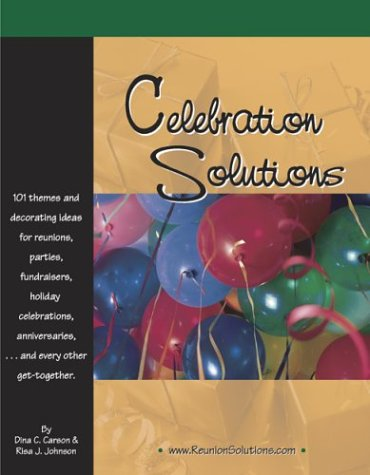Celebration Solutions: 101 Themes and Decorating Ideas for Reunions, Parties, Fund-Raisers, Holiday Celebrations, Anniversaries and Every Other (Party Decorating Ideas)