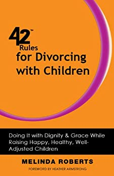 42 Rules for Divorcing with Children: Doing It with Dignity & Grace While Raising Happy, Healthy, Well-Adjusted Children by [Roberts, Melinda L. ]