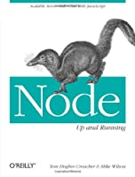 Node: Up and Running: Scalable Server-Side Code with JavaScript Front Cover