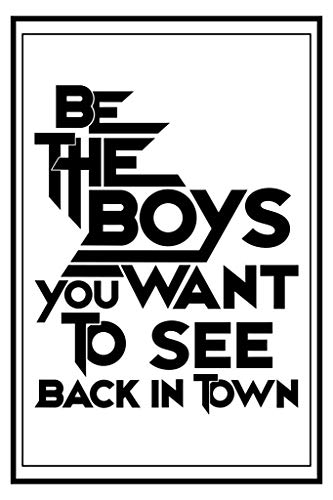 Be The Boys You Want to See Back in Town Motivational Laminated Dry Erase Sign Poster 24x36
