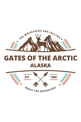 Gates Of The Arctic Alaska: Cool Gates Of The Arctic Alaska National Park Travel Journal / Notebook / Diary / Hiking & Camping Log Gift (6 x 9 - 110 Blank Lined Pages)