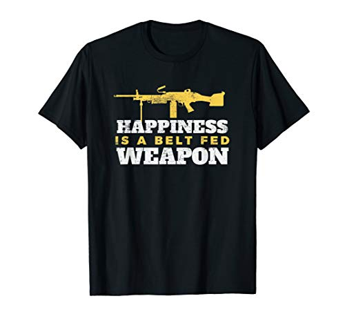 (Happiness Is A Belt Fed Weapon T Shirt 1)