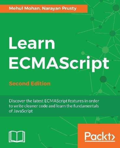 Read Online Learn ECMAScript - Second Edition: Discover the latest ECMAScript features in order to write cleaner code and learn the fundamentals of JavaScript ebook