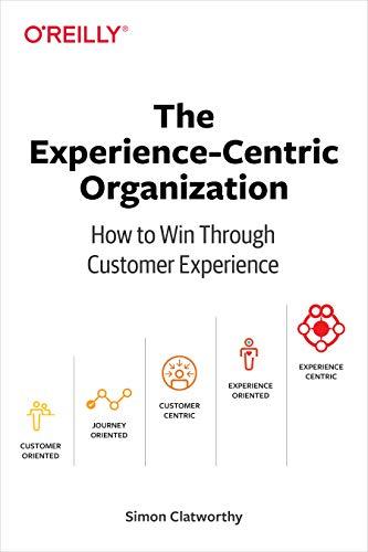 Experience-Centric Organization, The: How to win through customer experience por Simon David Clatworthy