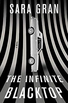 The Infinite Blacktop: A Novel (Claire DeWitt) by [Gran, Sara]
