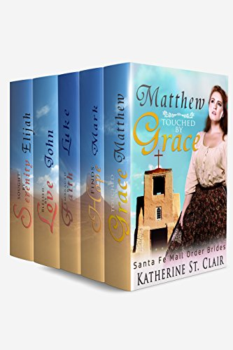 Santa Fe Mail Order Brides Box Set 5 Books in 1: 1. Matthew Touched by Grace 2. Mark Found by Hope 3. Luke Embraced by Faith 4. John Finds Love 5. Eli Sought by Serenity by [St. Clair, Katherine]