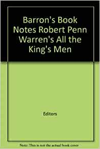 robert penn warrens all the kings men In robert penn warren¿s all the king¿s men, warren traces the life and experiences of louisiana populist, huey long, rewritten as willie stark the book traces his rise and fall during the 1930¿s all the king¿s men is a remarkably well-written novel with extraordinary characters and an imaginative setting, a remarkable plot, and easy-to.