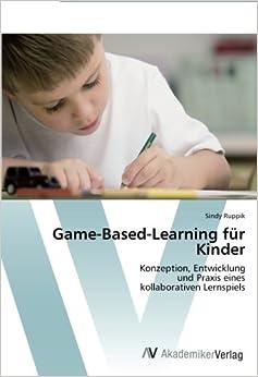 Game-Based-Learning für Kinder: Konzeption, Entwicklungund Praxis eineskollaborativen Lernspiels (German Edition)