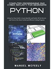 COMPUTER PROGRAMMING AND CYBER SECURITY FOR BEGINNERS: PYTHON: A Step-by-Step Guide to Learn Quickly and Easily All the Secrets and Tools of the Most Useful and Efficient Coding Program